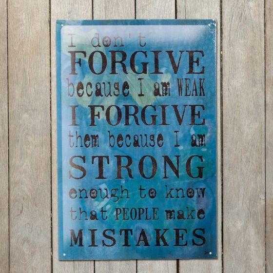 I don't forgive because I am weak Metalskilt