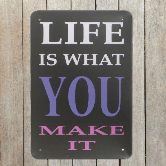 Life is what you make it Emaljeskilt