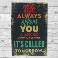 Life always offers you a second chance called tomorrow - Metal skilt - Emalje skilt