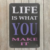 Life is what you make it Emaljeskilt