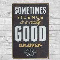 Sometimes silence is a really good answer - Metal skilt. Flot blikskilt med tekst.