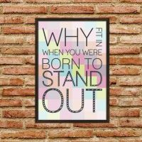 Why fit in when you were born to stand out - Plakat - NiceWall.dk