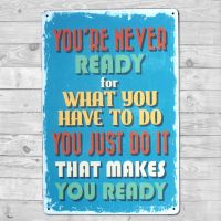 You're never ready for what you have to do - Metal skilt - Flot blikskilt med tekst